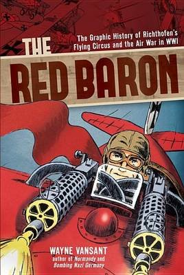 The Red Baron - The Graphic History of Richthofen's Flying Circus and the Air War in Wwi (Hardcover): Wayne Vansant