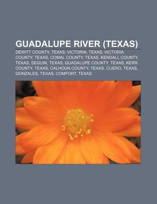 Guadalupe River (Texas) - DeWitt County, Texas, Victoria, Texas, Victoria County, Texas, Comal County, Texas, Kendall County,...