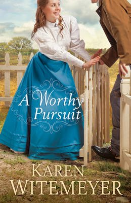 A Worthy Pursuit (Paperback): Karen Witemeyer