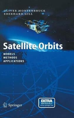 Satellite Orbits - Models, Methods and Applications (Mixed media product, 1st ed. 2000. Corr. 9th printing 2013): Oliver...