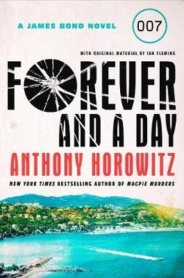 Forever and a Day - A James Bond Novel (Hardcover): Anthony Horowitz
