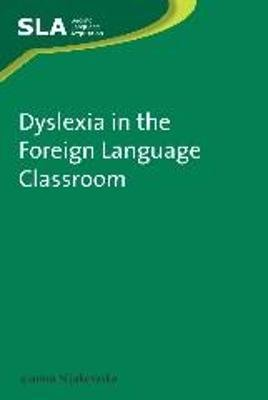 Dyslexia in the Foreign Language Classroom (Hardcover): Joanna Nijakowska