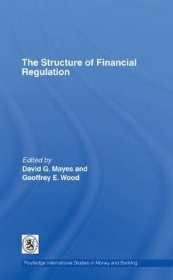 The Structure of Financial Regulation (Hardcover): David G. Mayes, Geoffrey E. Wood