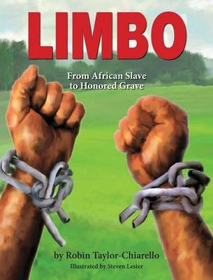 Limbo, from African Slave to Honored Grave (Hardcover): Robin Taylor-Chiarello
