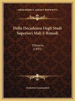 Della Decadenza Degli Studi Superiori Mali E Rimedi - Discorso (1891) (Italian, Hardcover): Demetrio Gramantieri