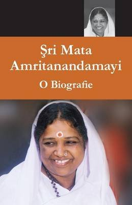 Sri Mata Amritanandamayi Devi - O Biografie (Romanian, Paperback): Swami Amritaswarupananda Puri