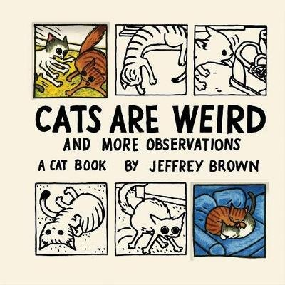 Cats Are Weird (Hardcover): Jeffrey Brown