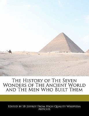 The History of the Seven Wonders of the Ancient World and the Men Who Built Them (Paperback): Sb Jeffrey