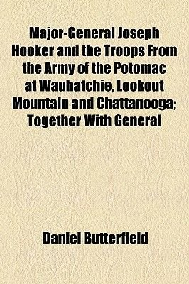 Major-General Joseph Hooker and the Troops from the Army of the Potomac at Wauhatchie, Lookout Mountain and Chattanooga;...