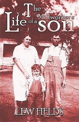 The Life of a Millworker's Son (Paperback): Lew Fields