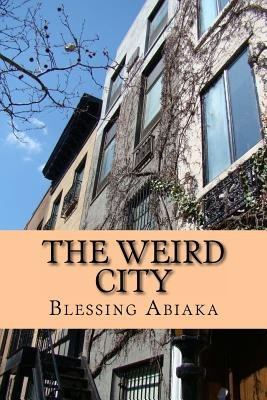 The Weird City (Paperback): Blessing N. Abiaka
