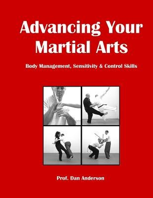 Advancing Your Martial Arts - Body Management, Sensitivity & Control Skills (Paperback): Dan Anderson