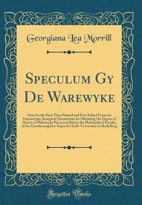 Speculum Gy de Warewyke - Here for the First Time Printed and First Edited from the Manuscripts; Inaugural Dissertation for...