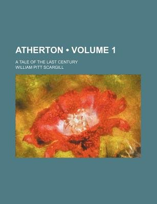 Atherton (Volume 1); A Tale of the Last Century (Paperback): William Pitt Scargill