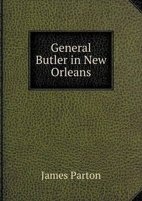 General Butler in New Orleans (Paperback): James Parton