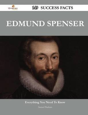Edmund Spenser 149 Success Facts - Everything You Need to Know about Edmund Spenser (Paperback): Samuel Durham