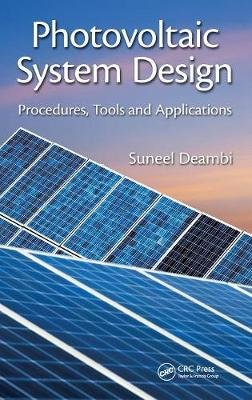 Photovoltaic System Design - Procedures, Tools and Applications (Book): Saneel Deambi