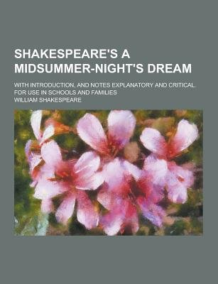 Shakespeare's a Midsummer-Night's Dream; With Introduction, and Notes Explanatory and Critical. for Use in Schools...