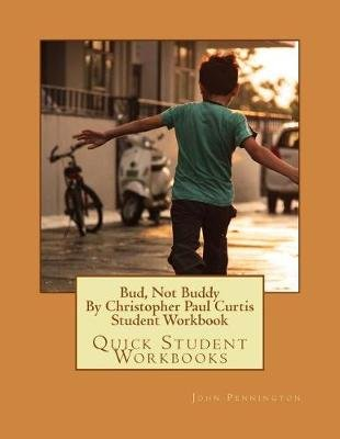 Bud, Not Buddy by Christopher Paul Curtis Student Workbook - Quick Student Workbooks (Paperback): John Pennington