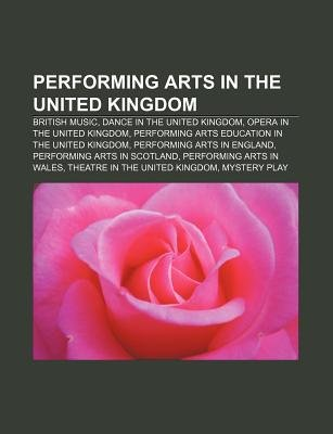 Performing Arts in the United Kingdom - British Music, Dance in the United Kingdom, Opera in the United Kingdom (Paperback):...