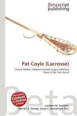 Pat Coyle (Lacrosse) (Paperback): Lambert M. Surhone, Mariam T. Tennoe, Susan F. Henssonow