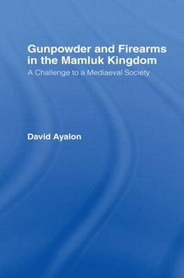Gunpowder and Firearms in the Mamluk Kingdom - A Challenge to Medieval Society (1956) (Hardcover, Revised): David Ayalon
