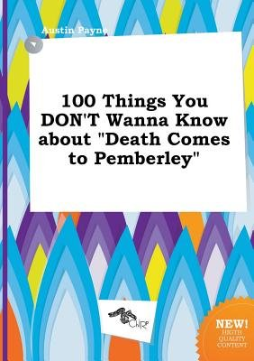 100 Things You Don't Wanna Know about Death Comes to Pemberley (Paperback): Austin Payne