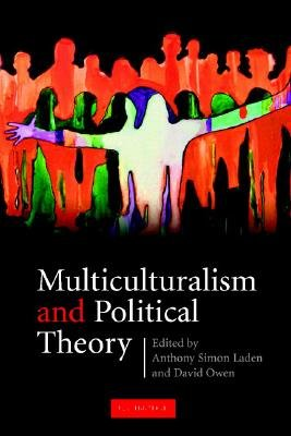 Multiculturalism and Political Theory (Paperback): Anthony Simon Laden, David Owen