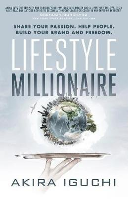 Lifestyle Millionaire - How to Turn Your Passion into a $1,000,000 Business (Paperback): Akira Iguchi