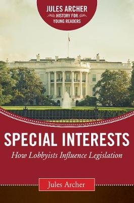 Special Interests - How Lobbyists Influence Legislation (Hardcover): Jules Archer