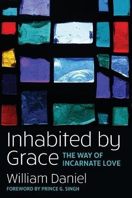 Inhabited by Grace - The Way of Incarnate Love (Paperback): William O Daniel Jr