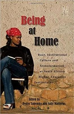 Being At Home - Race, Institutional Culture And Transformation At South African Higher Education Institutions (Paperback):...