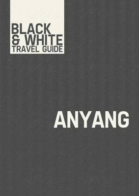 Anyang - Black & White Travel Guide (Electronic book text): Black & White