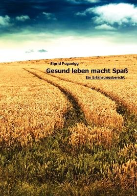 Gesund Leben Macht Spass - Ein Erfahrungsbericht (German, Paperback): Sigrid Puganigg