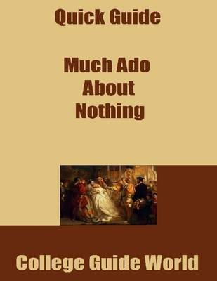 Quick Guide: Much Ado About Nothing (Electronic book text): College Guide World