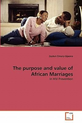 The Purpose and Value of African Marriages (Paperback): Zaytun Omary-Sijaona