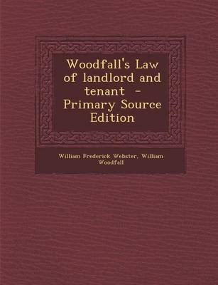 Woodfall's Law of Landlord and Tenant - Primary Source Edition (Paperback): William Frederick Webster, William Woodfall