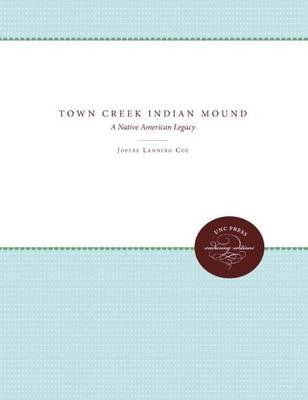 Town Creek Indian Mound - A Native American Legacy (Paperback, 3rd Revised edition): Joffre Lanning Coe