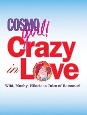 """Cosmogirl!"" Crazy in Love - Wild, Funny and Mushy Tales of Serious Romance (Paperback): Editors of Cosmogirl!"