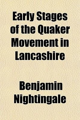 Early Stages of the Quaker Movement in Lancashire (Paperback): Benjamin Nightingale