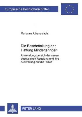 Die Beschraenkung Der Haftung Minderjaehriger - Anwendungsbereich Der Neuen Gesetzlichen Regelung Und Ihre Auswirkung Auf Die...