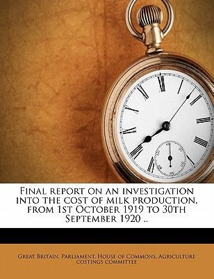 Final Report on an Investigation Into the Cost of Milk Production, from 1st October 1919 to 30th September 1920 .. (Paperback):...