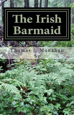 The Irish Barmaid (Paperback): Thomas J Monahan Sr