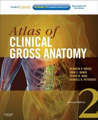 Atlas of Clinical Gross Anatomy E-Book (Electronic book text, 2nd Revised ed.): Kenneth P. Moses, Pedro B. Nava, John C. Banks,...