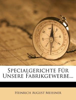 Specialgerichte Fur Unsere Fabrikgewerbe... (English, German, Paperback): Heinrich August Meissner