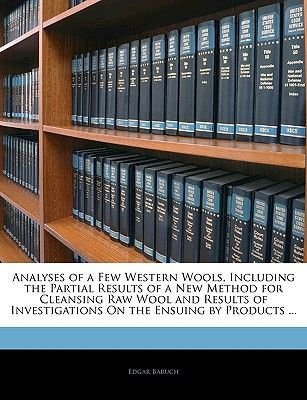 Analyses of a Few Western Wools, Including the Partial Results of a New Method for Cleansing Raw Wool and Results of...