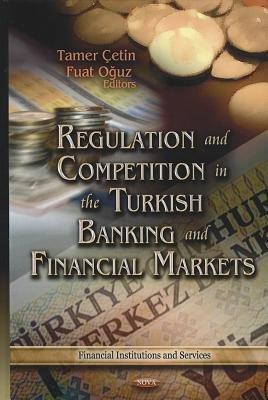 Regulation & Competition in the Turkish Banking & Financial Markets (Hardcover): Tamer Cetin, Fuat Oguz