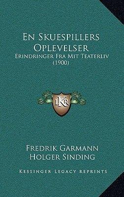 En Skuespillers Oplevelser - Erindringer Fra Mit Teaterliv (1900) (Multiple languages, Paperback): Fredrik Garmann, Holger...