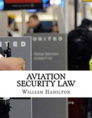 Aviation Security Law (Paperback): William Hamilton
