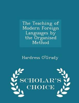 The Teaching of Modern Foreign Languages by the Organised Method - Scholar's Choice Edition (Paperback): Hardress...